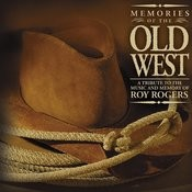 Memories Of The Old West: A Tribute To The Music And Memory Of Roy Rogers Songs