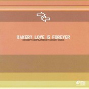 Bakery Love Is Forever (Concept Compilation By Bakery Music) Songs