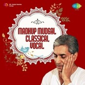 Madhup Mudgal Hind Classical Vocal Songs