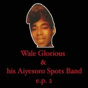 Wale Glorious & His Aiyesoro Spots Band Ep 2 Songs
