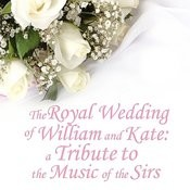 The Royal Wedding Of William & Kate: A Tribute To The Music Of The Sirs Songs