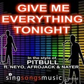 Give Me Everything (Tonight) (In The Style Of Pitbull Ft. Ne-Yo, Afrojack & Nayer) Songs