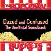 Dazed And Confused: The Unofficial Soundtrack Performed By The Popcorn Buckets Songs