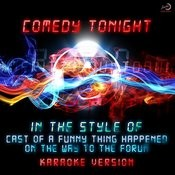 Comedy Tonight (In The Style Of Cast From A Funny Thing Happened On The Way To The Forum) [Karaoke Version] - Single Songs