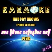 Nobody Knows (Piano Version) [In The Style Of Pink] [Karaoke Version] - Single Songs