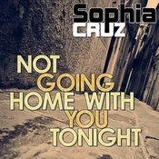 Not Going Home With You Tonight (Remixes) Songs
