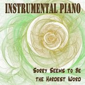 Instrumental Piano: Sorry Seems To Be The Hardest Word Songs