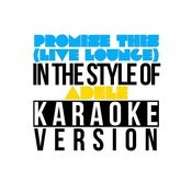 Promise This (Live Lounge) [In The Style Of Adele] [Karaoke Version] - Single Songs