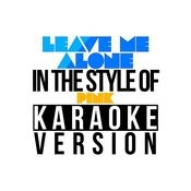 Leave Me Alone (In The Style Of Pink) [Karaoke Version] - Single Songs