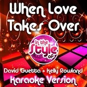 When Love Takes Over (In The Style Of David Guetta & Kelly Rowland) [Karaoke Version] Song