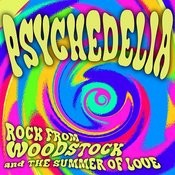 Psychedelia: Rock From The Summer Of Love & Woodstock Songs
