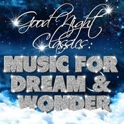 Good Night Classics: Music For Dream And Wonder Songs
