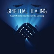 Spiritual Healing: Music For Meditation, Relaxation, Reflection And Healing Songs