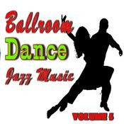 Ballroom Dance Jazz Music, Vol. 5 (Instrumental) Songs