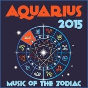 Aquarius 2015: Music Of The Zodiac Featuring Astrology Songs For Meditation And Visualization For Your Horoscope Sign Songs