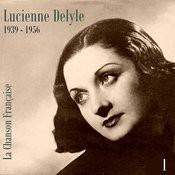 La Chanson Française - Lucienne Delyle (1939 - 1956), Vol. 1 Songs