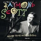 The Music Of Raymond Scott: Reckless Nights And Turkish Twilights Songs