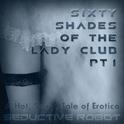 Sixty Shades Of The Lady Club (A Hot, Sexy Tale Of Erotica), Pt. 1 Songs