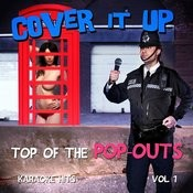 Cover It Up, Top Of The Pop-Outs - Karaoke Hits, Vol. 1 Songs