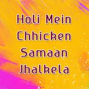 Holi Mein Chhicken Samaan Jhalkela Songs