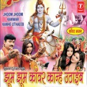Jhoom Jhoom Kanwar Kanhe Uthaib Songs