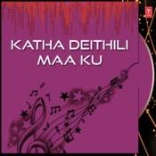 Katha Deithili Maa Ku Songs