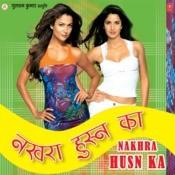 Nakhra Husn Ka Songs