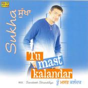 Tu Mast Kalandar - Sukhdev Sukha Songs