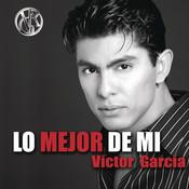 Lo Mejor De Mi... Victor Garcia Songs