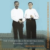 The Underworld In Rebetiko Song Recordings, 1931-1952 Songs