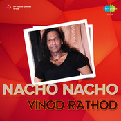 Nacho Nacho - Vinod Rathod Songs
