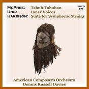 Harrison: Suite for Symphonic Strings - Ung: Inner Voices - McPhee: Tabuh-Tabuhan Songs