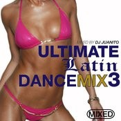 Ultimate Latin Dance Mix 3 (Mixed By Dj Juanito) Songs