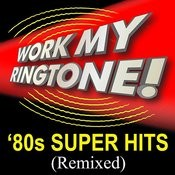 Work My Ringtone! '80s Super Hits (Remixed) Songs