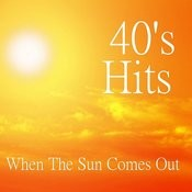 When The Sun Comes Out - 40s Hits Songs