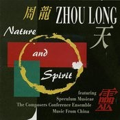 Zhou Long: Nature And Spirit Songs
