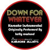 Down For Whatever (Originally Performed By Kelly Rowland) [Audio Karaoke Instrumental] Songs