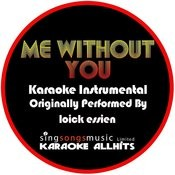 Me Without You (Originally Performed By Loick Essien) [Audio Karaoke Instrumental] Songs