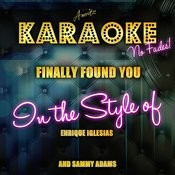 Finally Found You (In The Style Of Enrique Iglesias And Sammy Adams) [Karaoke Version] Songs