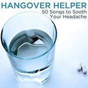 Hangover Helper: 50 Songs To Sooth Your Headache Songs