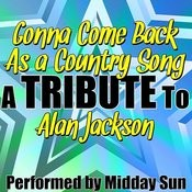 Gonna Come Back As A Country Song (A Tribute To Alan Jackson) - Single Songs