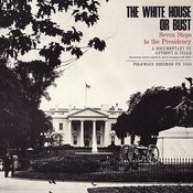 The White House Or Bust: Seven Steps To The Presidency Songs