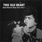 This Old Heart, James Brown's Early Years: Vol. 1 Songs