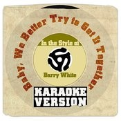 Baby, We Better Try To Get It Together (In The Style Of Barry White) [Karaoke Version] Song