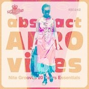Abstract Afro Vibes (Nite Grooves 20 Years Essentials) Songs