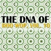 The Dna Of Doo Wop, Vol. 10 Songs