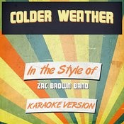 Colder Weather (In The Style Of Zac Brown Band) [Karaoke Version] - Single Songs