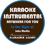Anywhere For You (In The Style Of John Martin) [Karaoke Instrumental Version] Song