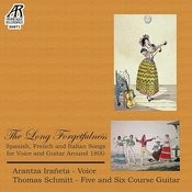 The Long Forgetfulness: Spanish, French And Italian Songs For Voice And Guitar Around 1800 Songs