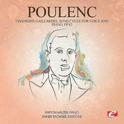 Poulenc: Chansons Gaillardes, Song Cycle For Voice And Piano, Fp 42 (Digitally Remastered) Songs